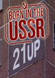 Born in the USSR: 21 Up