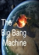 The Big Bang Machine